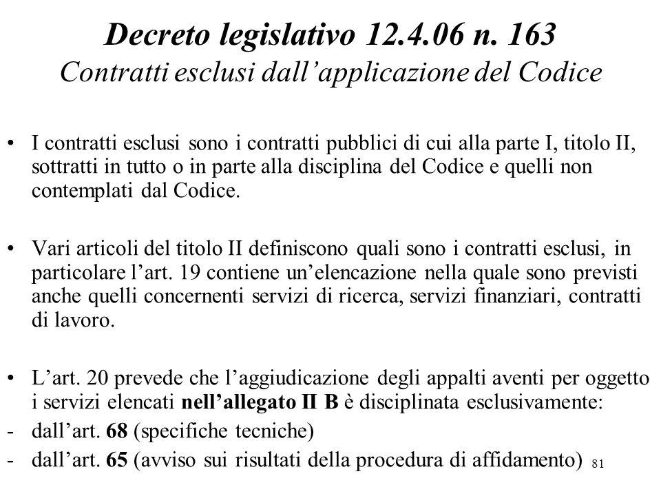 81 Decreto legislativo 12.4.06 n. 163 Contratti esclusi dall'applicazione del Codice I contratti esclusi sono i contratti pubblici di cui alla parte I