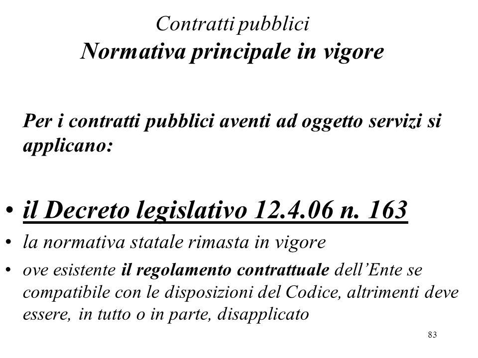 83 Contratti pubblici Normativa principale in vigore Per i contratti pubblici aventi ad oggetto servizi si applicano: il Decreto legislativo 12.4.06 n