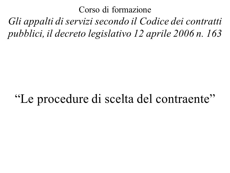 """Corso di formazione Gli appalti di servizi secondo il Codice dei contratti pubblici, il decreto legislativo 12 aprile 2006 n. 163 """"Le procedure di sce"""