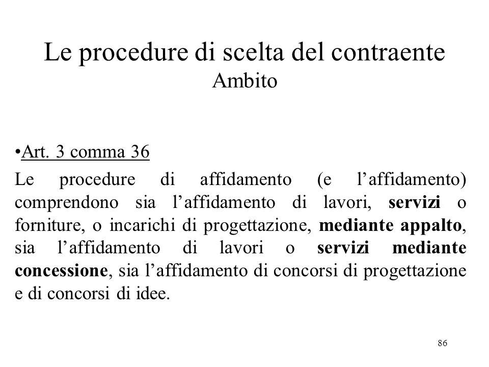 86 Le procedure di scelta del contraente Ambito Art. 3 comma 36 Le procedure di affidamento (e l'affidamento) comprendono sia l'affidamento di lavori,