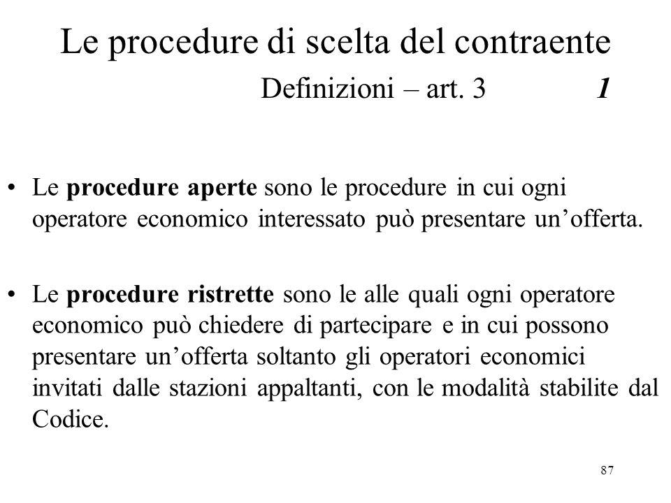 87 Le procedure di scelta del contraente Definizioni – art. 31 Le procedure aperte sono le procedure in cui ogni operatore economico interessato può p