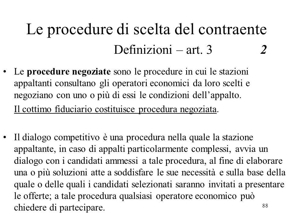 88 Le procedure di scelta del contraente Definizioni – art. 32 Le procedure negoziate sono le procedure in cui le stazioni appaltanti consultano gli o