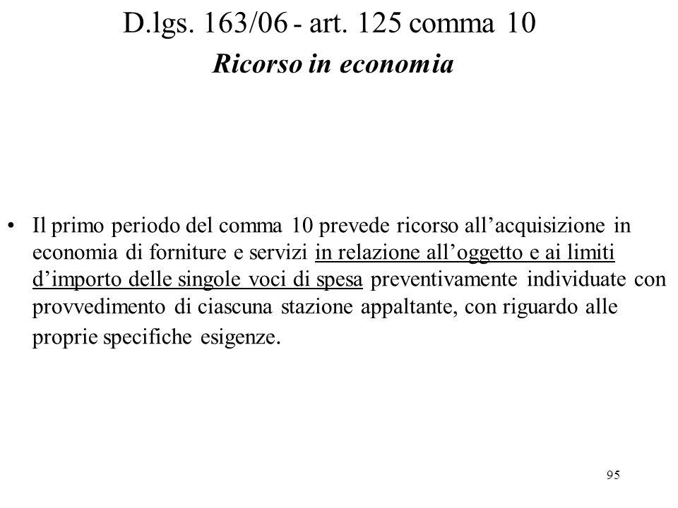 95 D.lgs. 163/06 - art. 125 comma 10 Ricorso in economia Il primo periodo del comma 10 prevede ricorso all'acquisizione in economia di forniture e ser