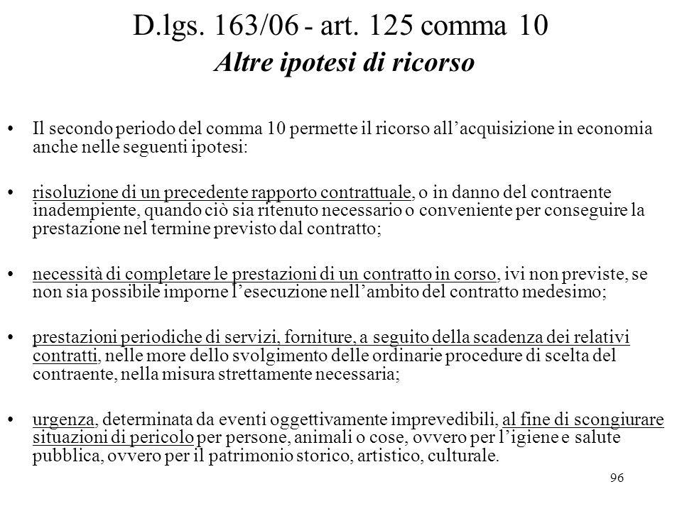 96 D.lgs. 163/06 - art. 125 comma 10 Altre ipotesi di ricorso Il secondo periodo del comma 10 permette il ricorso all'acquisizione in economia anche n