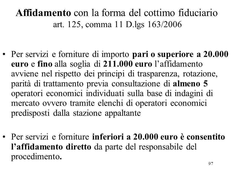 97 Affidamento con la forma del cottimo fiduciario art. 125, comma 11 D.lgs 163/2006 Per servizi e forniture di importo pari o superiore a 20.000 euro