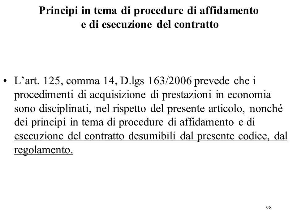 98 Principi in tema di procedure di affidamento e di esecuzione del contratto L'art. 125, comma 14, D.lgs 163/2006 prevede che i procedimenti di acqui