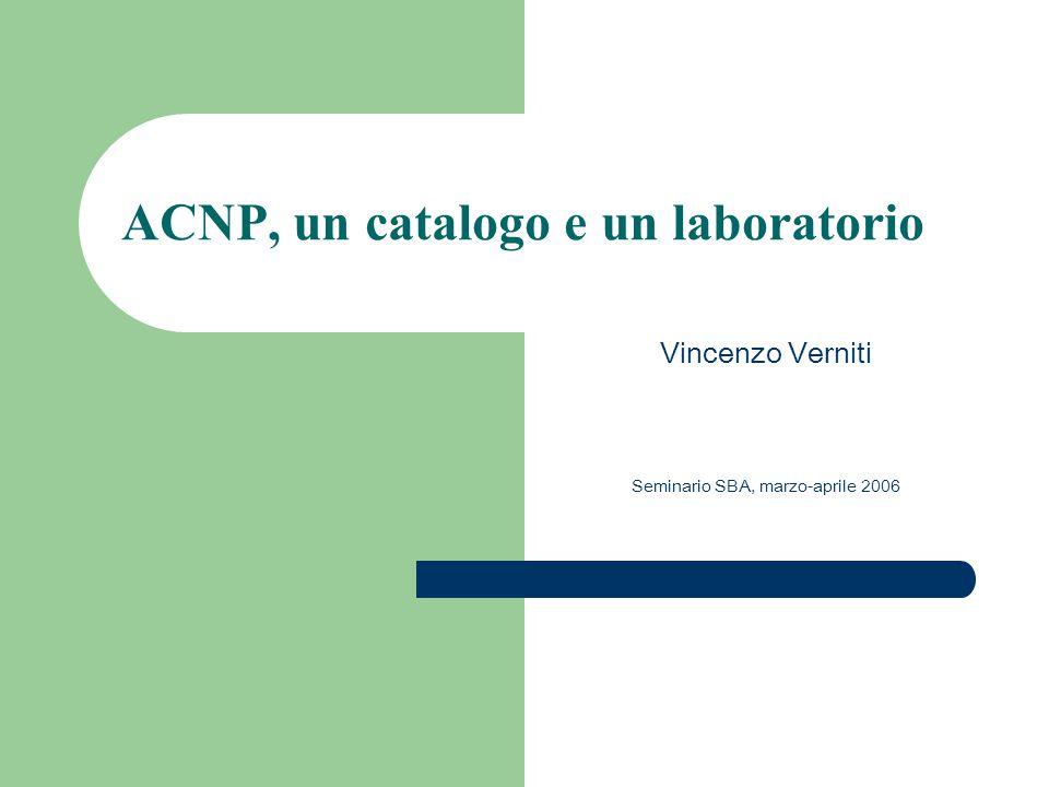 ACNP, un catalogo e un laboratorio Vincenzo Verniti Seminario SBA, marzo-aprile 2006