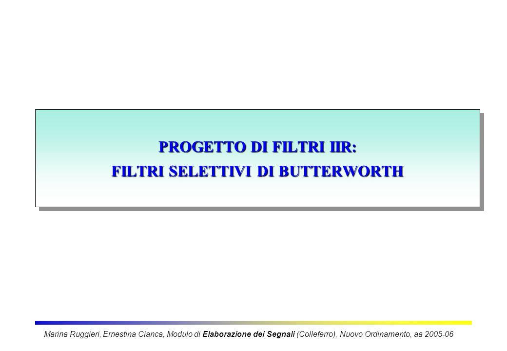 PROGETTO DI FILTRI IIR: FILTRI SELETTIVI DI BUTTERWORTH Marina Ruggieri, Ernestina Cianca, Modulo di Elaborazione dei Segnali (Colleferro), Nuovo Ordi