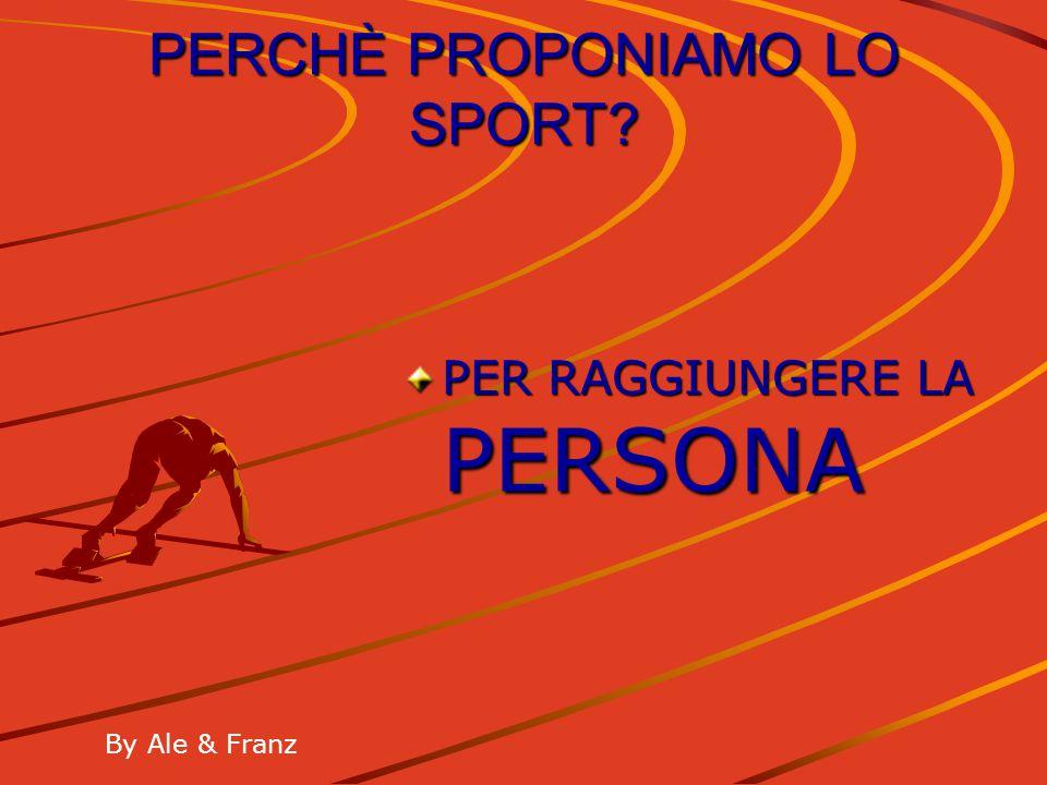 PERCHÈ PROPONIAMO LO SPORT? PER RAGGIUNGERE LA PERSONA By Ale & Franz