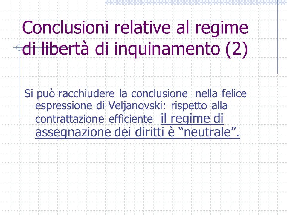 Si può racchiudere la conclusione nella felice espressione di Veljanovski: rispetto alla contrattazione efficiente il regime di assegnazione dei dirit