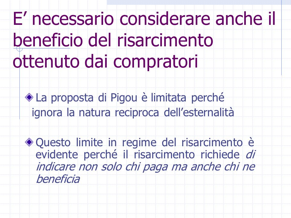 La proposta di Pigou è limitata perché ignora la natura reciproca dell'esternalità Questo limite in regime del risarcimento è evidente perché il risar
