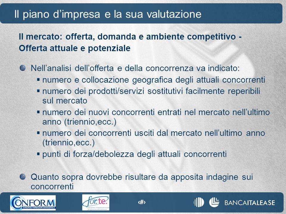 12 Il mercato: offerta, domanda e ambiente competitivo - Offerta attuale e potenziale Il piano d'impresa e la sua valutazione Nell'analisi dell'offert