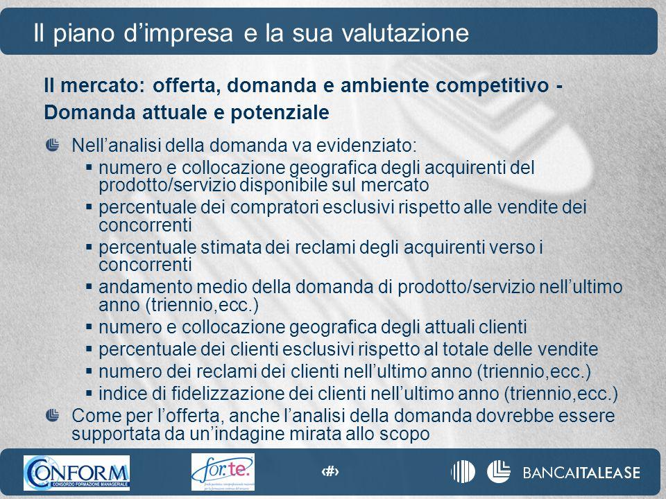 13 Il mercato: offerta, domanda e ambiente competitivo - Domanda attuale e potenziale Il piano d'impresa e la sua valutazione Nell'analisi della doman