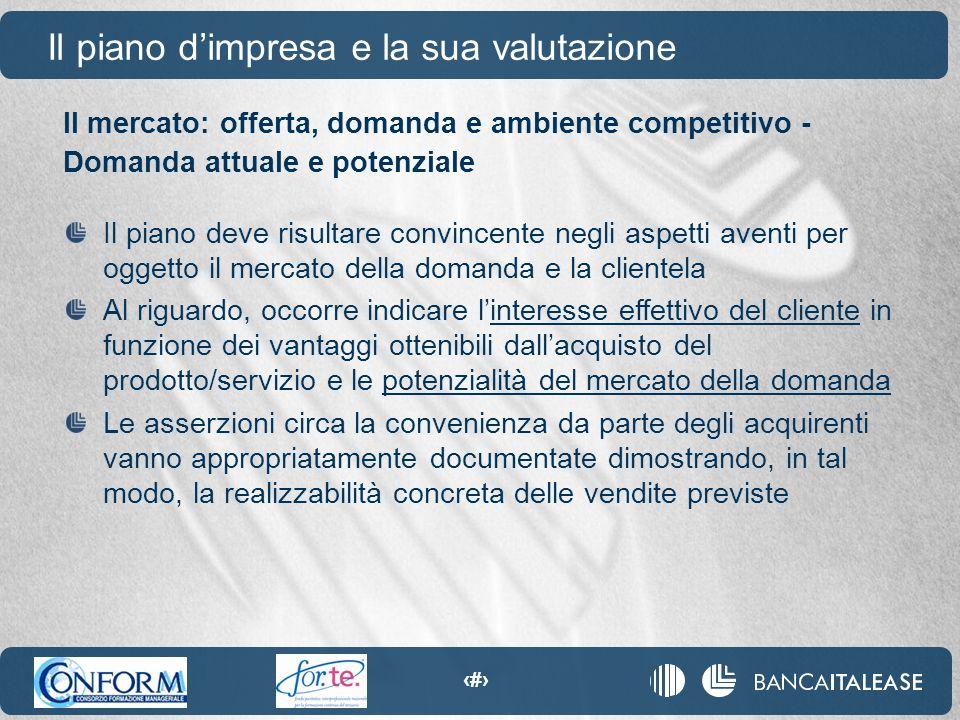 14 Il mercato: offerta, domanda e ambiente competitivo - Domanda attuale e potenziale Il piano d'impresa e la sua valutazione Il piano deve risultare