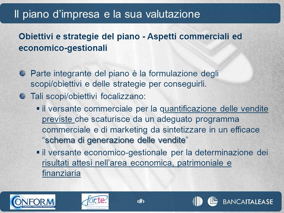 18 Obiettivi e strategie del piano - Aspetti commerciali ed economico-gestionali Il piano d'impresa e la sua valutazione Parte integrante del piano è