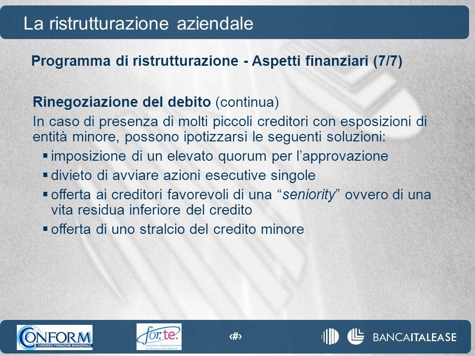84 La ristrutturazione aziendale Rinegoziazione del debito (continua) In caso di presenza di molti piccoli creditori con esposizioni di entità minore,
