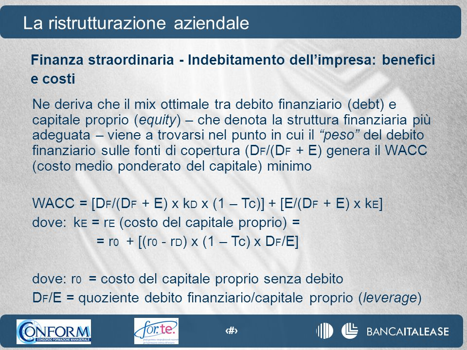 88 La ristrutturazione aziendale Ne deriva che il mix ottimale tra debito finanziario (debt) e capitale proprio (equity) – che denota la struttura fin