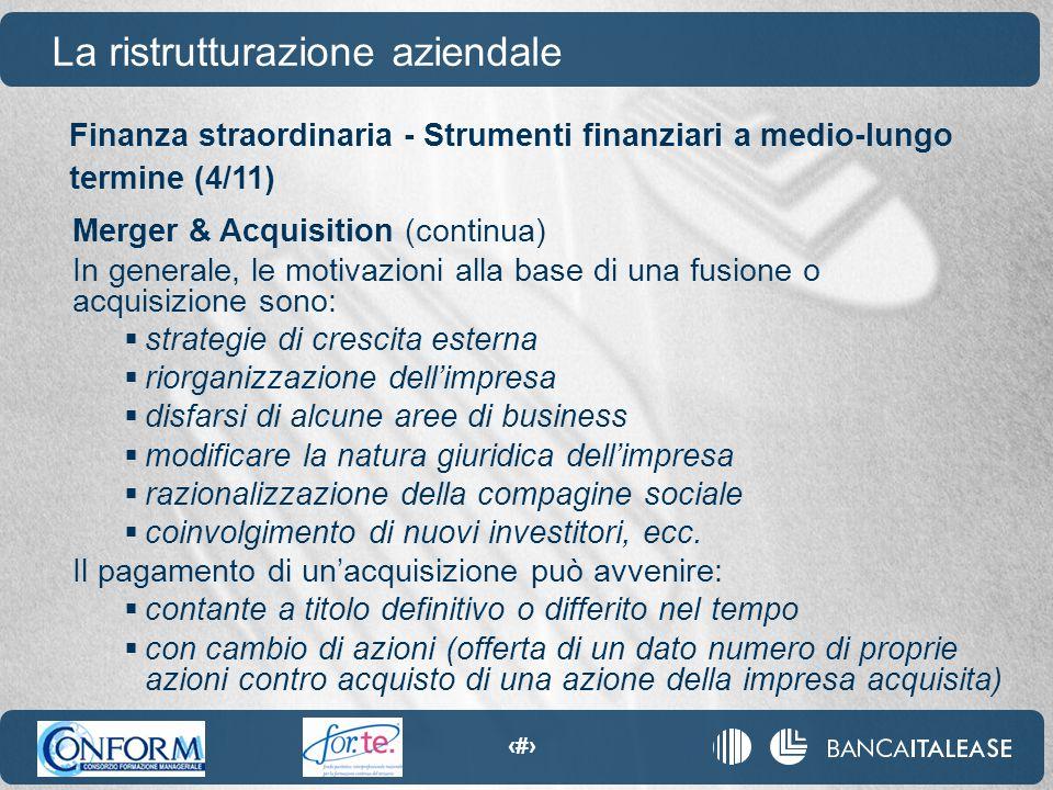 92 La ristrutturazione aziendale Merger & Acquisition (continua) In generale, le motivazioni alla base di una fusione o acquisizione sono:  strategie