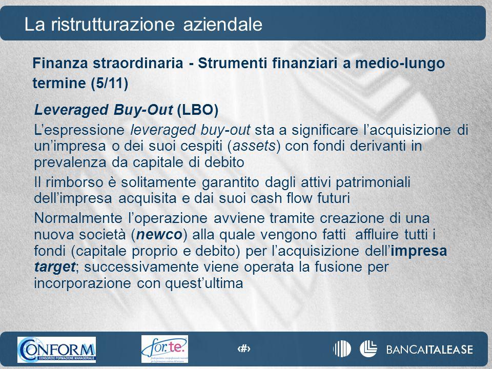 93 La ristrutturazione aziendale Leveraged Buy-Out (LBO) L'espressione leveraged buy-out sta a significare l'acquisizione di un'impresa o dei suoi ces