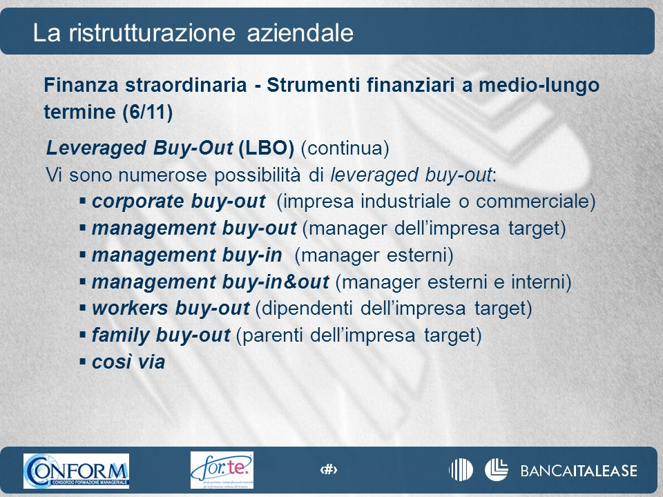 94 La ristrutturazione aziendale Leveraged Buy-Out (LBO) (continua) Vi sono numerose possibilità di leveraged buy-out:  corporate buy-out (impresa in
