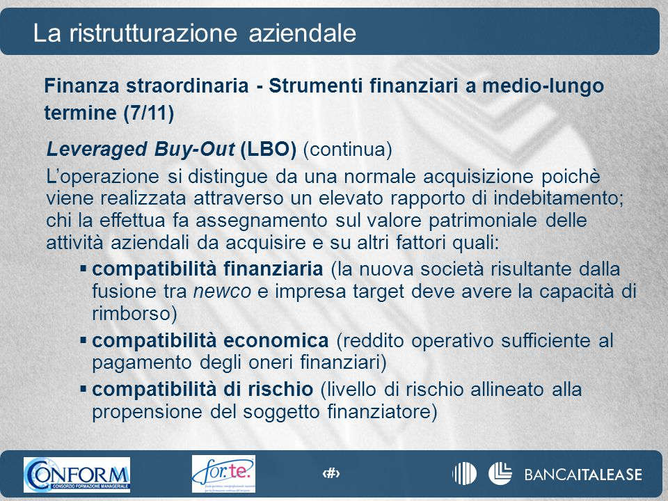 95 La ristrutturazione aziendale Leveraged Buy-Out (LBO) (continua) L'operazione si distingue da una normale acquisizione poichè viene realizzata attr