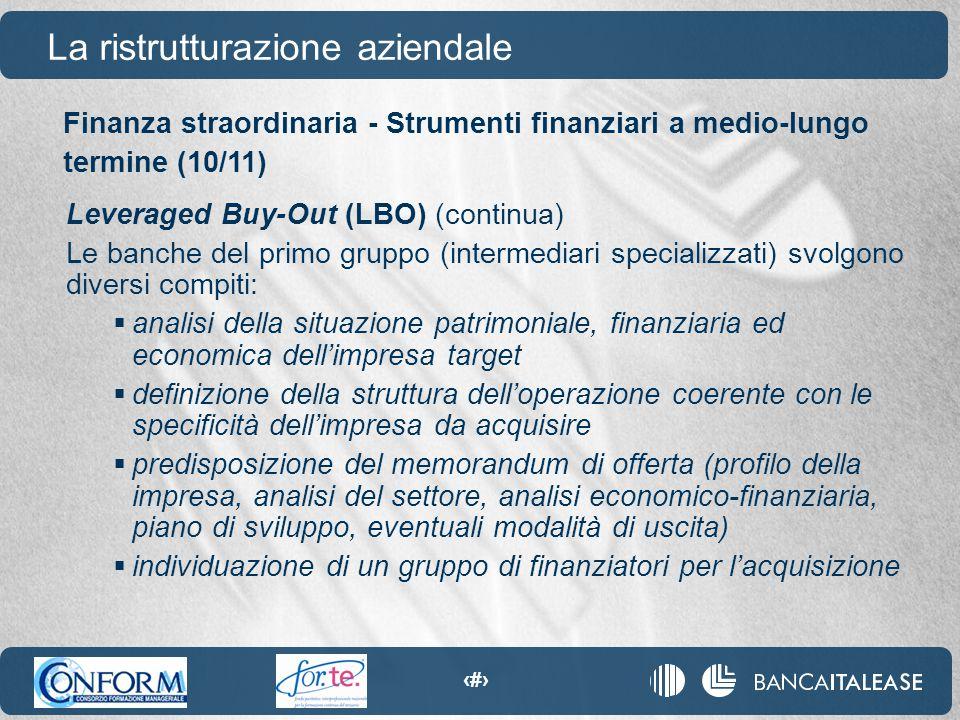 98 La ristrutturazione aziendale Leveraged Buy-Out (LBO) (continua) Le banche del primo gruppo (intermediari specializzati) svolgono diversi compiti: