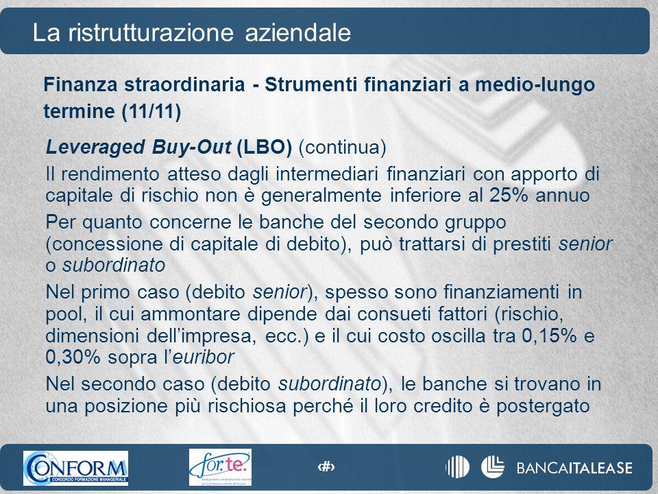99 La ristrutturazione aziendale Leveraged Buy-Out (LBO) (continua) Il rendimento atteso dagli intermediari finanziari con apporto di capitale di risc