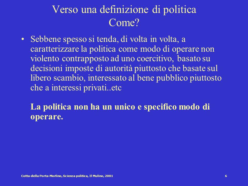 5Cotta-della Porta-Morlino, Scienza politica, Il Mulino, 2001 Verso una definizione di politica Come? Sebbene spesso si tenda, di volta in volta, a ca