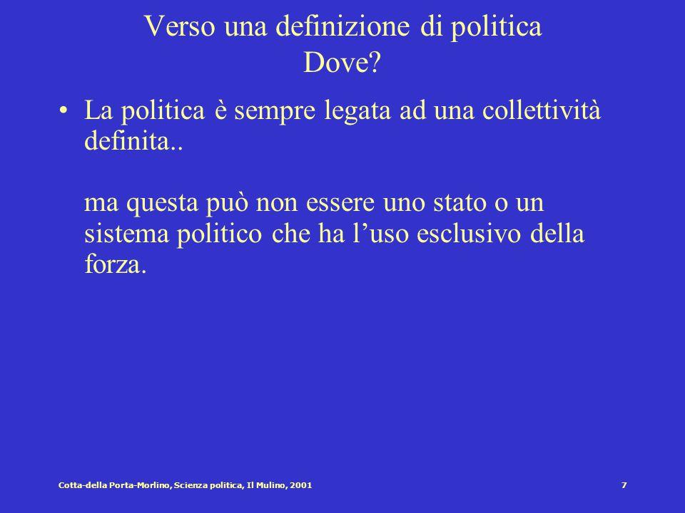 6Cotta-della Porta-Morlino, Scienza politica, Il Mulino, 2001 Verso una definizione di politica Come? Sebbene spesso si tenda, di volta in volta, a ca