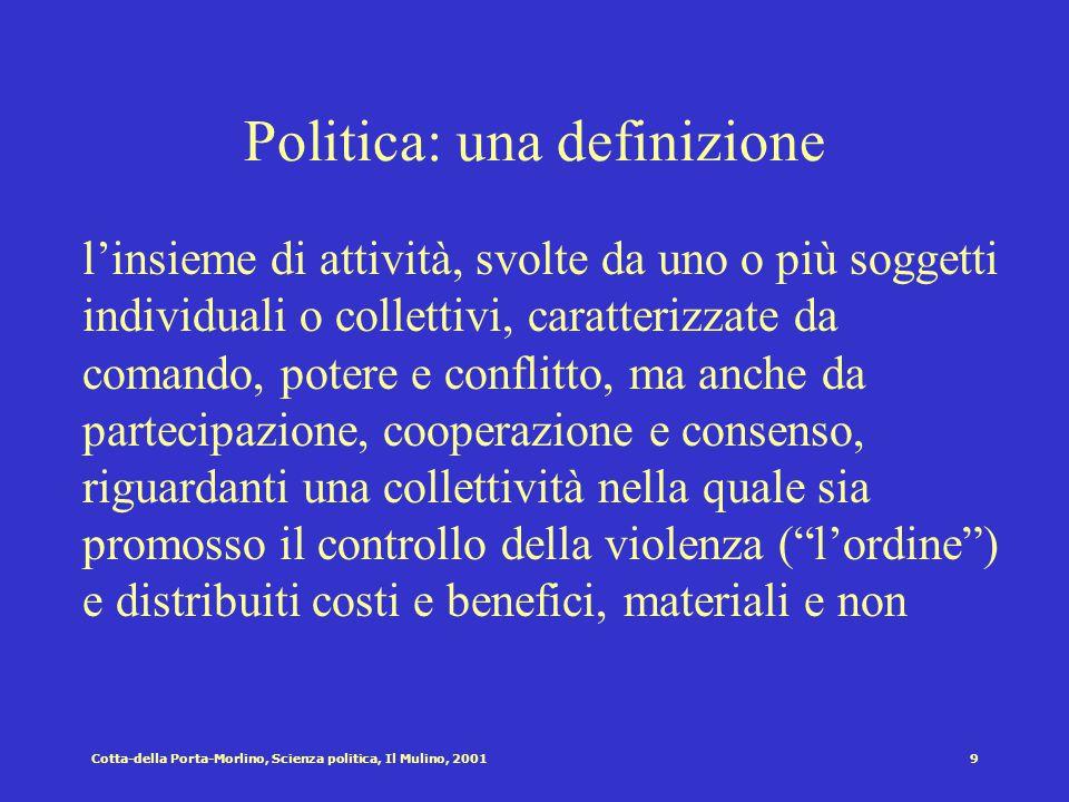 8Cotta-della Porta-Morlino, Scienza politica, Il Mulino, 2001 Verso una definizione di politica Perchè? Sebbene non vi sia alcun scopo che gli attori