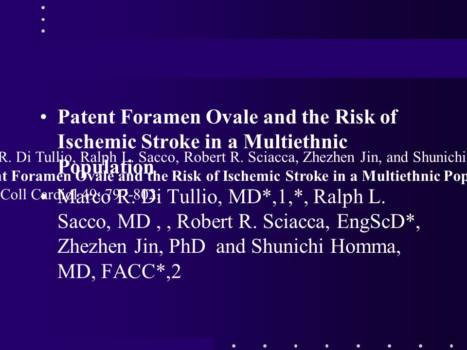 Patent Foramen Ovale and the Risk of Ischemic Stroke in a Multiethnic Population Marco R. Di Tullio, MD*,1,*, Ralph L. Sacco, MD,, Robert R. Sciacca,