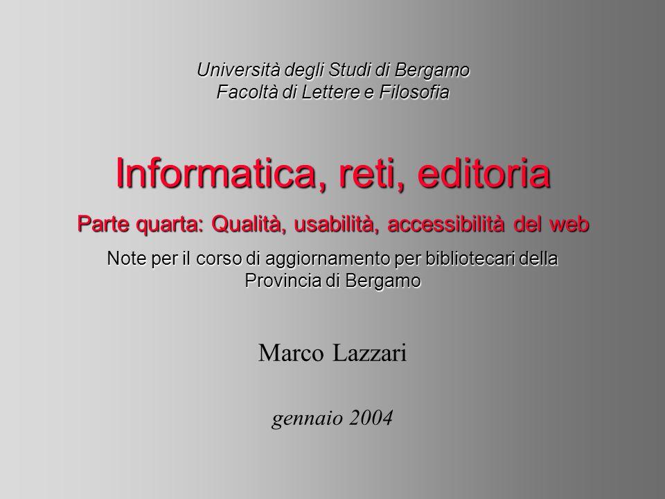 Università degli Studi di Bergamo Facoltà di Lettere e Filosofia Marco Lazzari gennaio 2004 Informatica, reti, editoria Parte quarta: Qualità, usabili