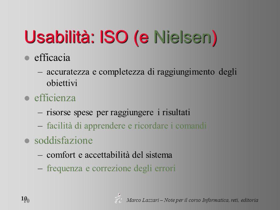 Marco Lazzari – Note per il corso Informatica, reti, editoria 10 Usabilità: ISO (e Nielsen) l efficacia –accuratezza e completezza di raggiungimento d