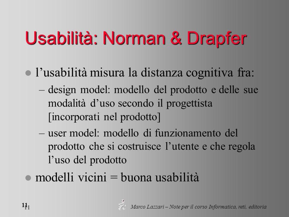 Marco Lazzari – Note per il corso Informatica, reti, editoria 11 Usabilità: Norman & Drapfer l l'usabilità misura la distanza cognitiva fra: –design m