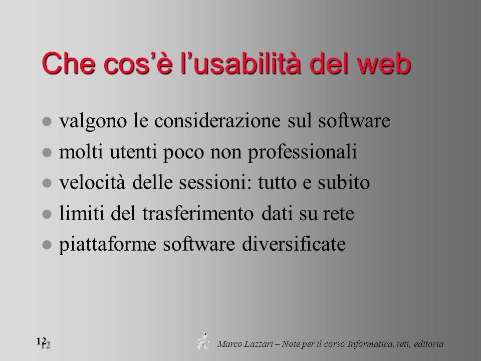 Marco Lazzari – Note per il corso Informatica, reti, editoria 12 Che cos'è l'usabilità del web l valgono le considerazione sul software l molti utenti
