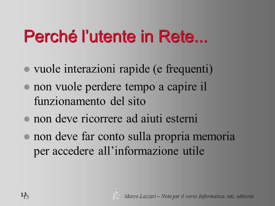 Marco Lazzari – Note per il corso Informatica, reti, editoria 13 Perché l'utente in Rete... l vuole interazioni rapide (e frequenti) l non vuole perde