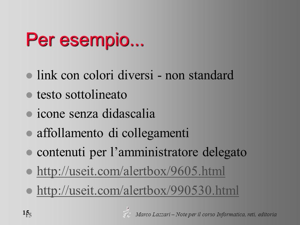 Marco Lazzari – Note per il corso Informatica, reti, editoria 15 Per esempio... l link con colori diversi - non standard l testo sottolineato l icone