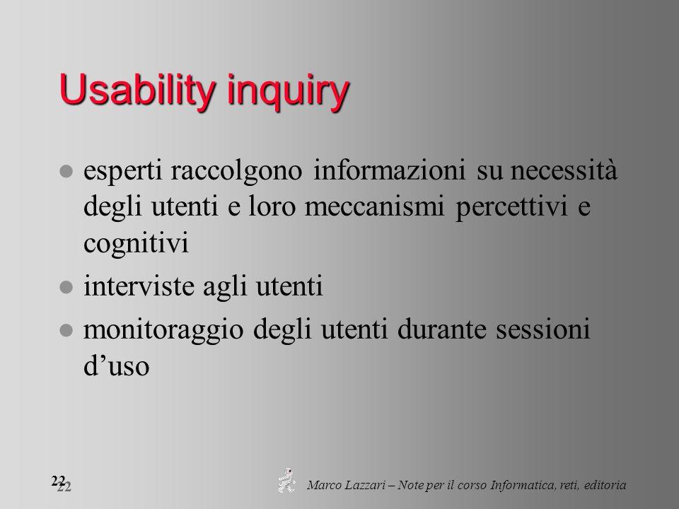 Marco Lazzari – Note per il corso Informatica, reti, editoria 22 Usability inquiry l esperti raccolgono informazioni su necessità degli utenti e loro