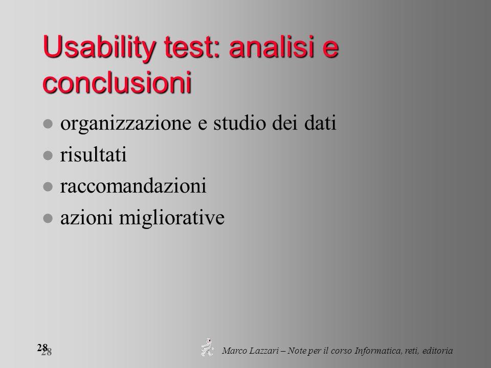 Marco Lazzari – Note per il corso Informatica, reti, editoria 28 Usability test: analisi e conclusioni l organizzazione e studio dei dati l risultati