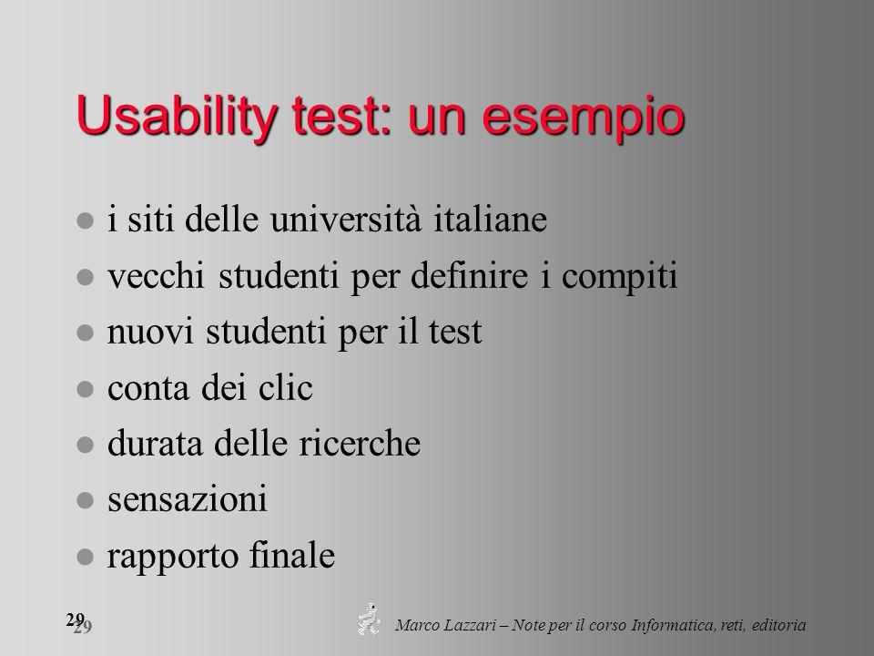 Marco Lazzari – Note per il corso Informatica, reti, editoria 29 Usability test: un esempio l i siti delle università italiane l vecchi studenti per d