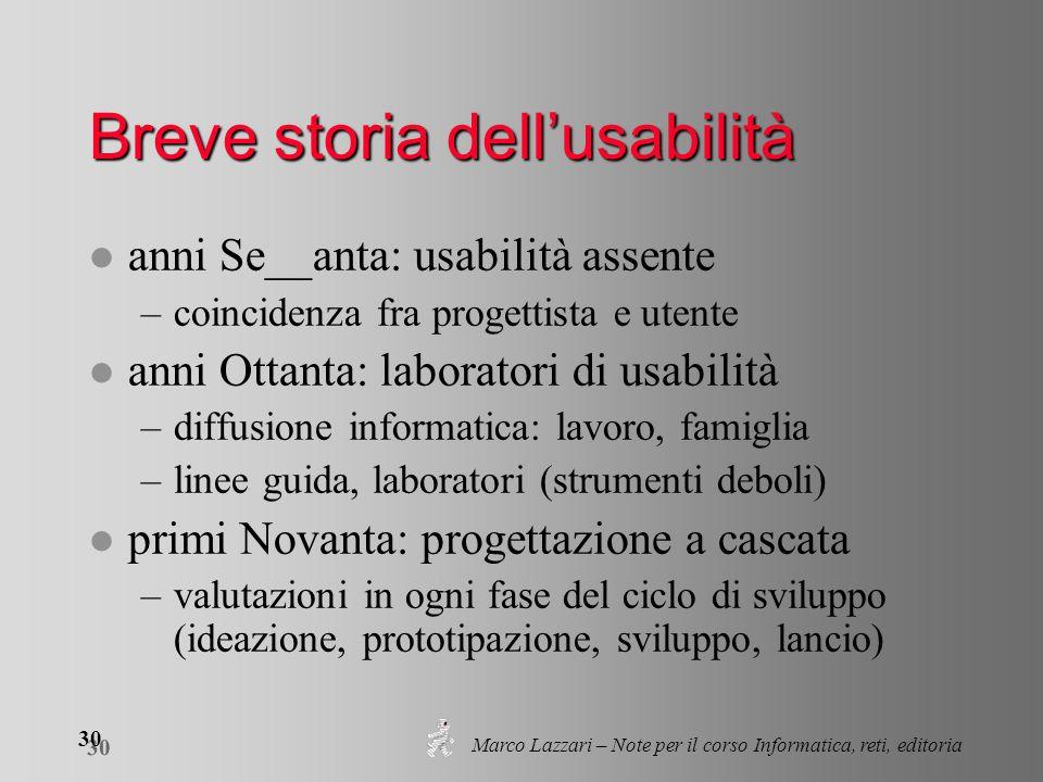 Marco Lazzari – Note per il corso Informatica, reti, editoria 30 Breve storia dell'usabilità l anni Se__anta: usabilità assente –coincidenza fra proge
