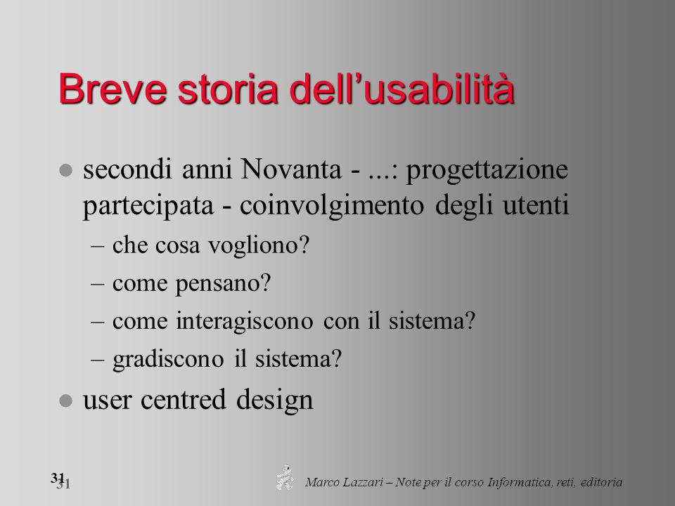 Marco Lazzari – Note per il corso Informatica, reti, editoria 31 Breve storia dell'usabilità l secondi anni Novanta -...: progettazione partecipata -