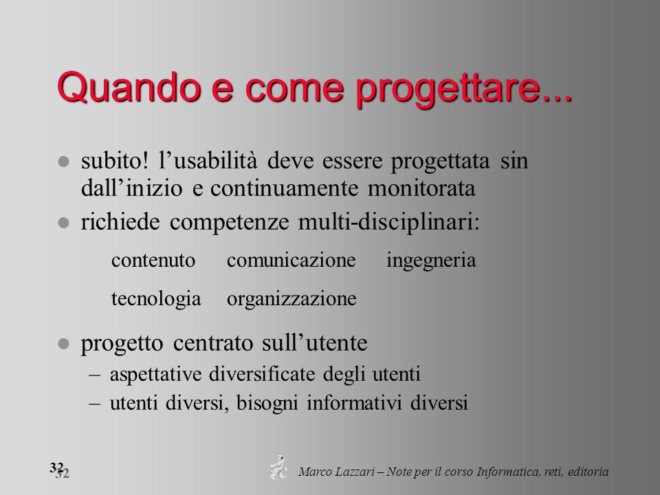 Marco Lazzari – Note per il corso Informatica, reti, editoria 32 Quando e come progettare... l subito! l'usabilità deve essere progettata sin dall'ini