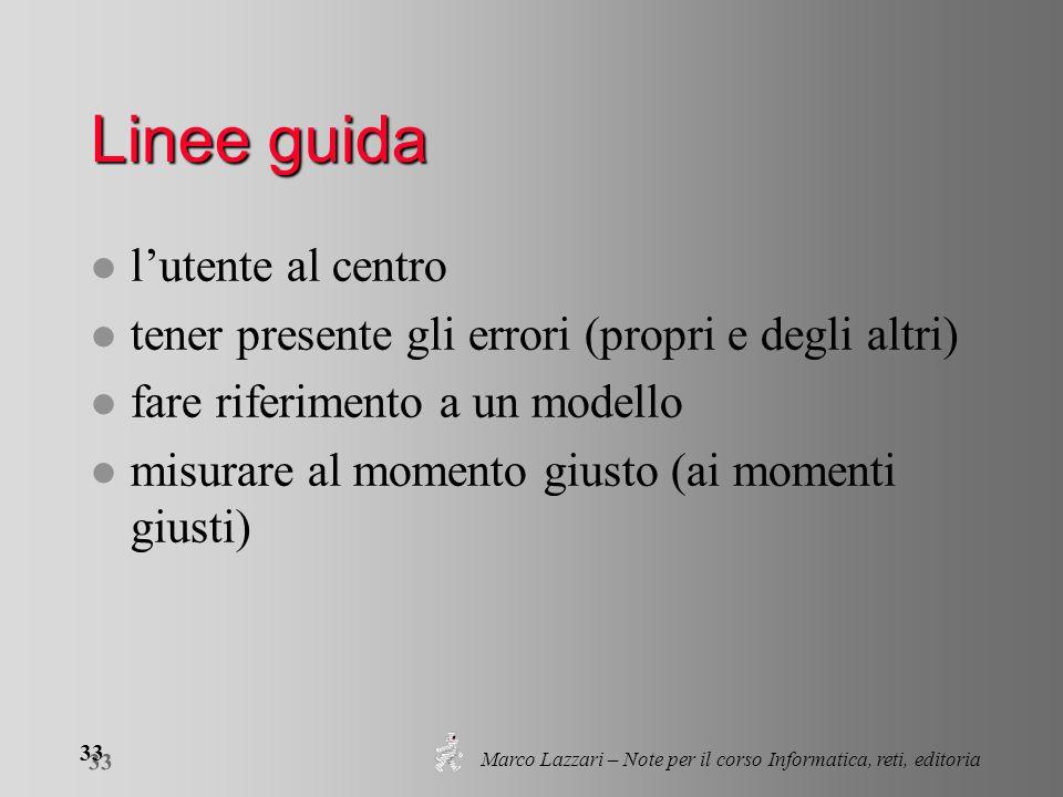 Marco Lazzari – Note per il corso Informatica, reti, editoria 33 Linee guida l l'utente al centro l tener presente gli errori (propri e degli altri) l