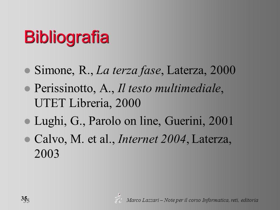Marco Lazzari – Note per il corso Informatica, reti, editoria 35 Bibliografia l Simone, R., La terza fase, Laterza, 2000 l Perissinotto, A., Il testo