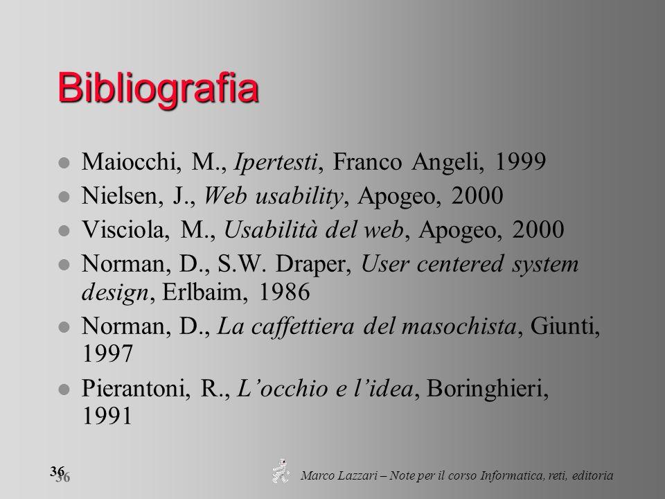 Marco Lazzari – Note per il corso Informatica, reti, editoria 36 Bibliografia l Maiocchi, M., Ipertesti, Franco Angeli, 1999 l Nielsen, J., Web usabil