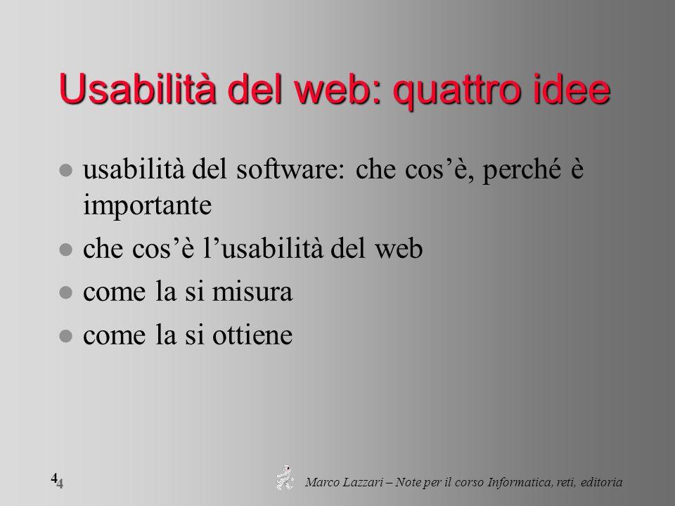 Marco Lazzari – Note per il corso Informatica, reti, editoria 4 4 Usabilità del web: quattro idee l usabilità del software: che cos'è, perché è import
