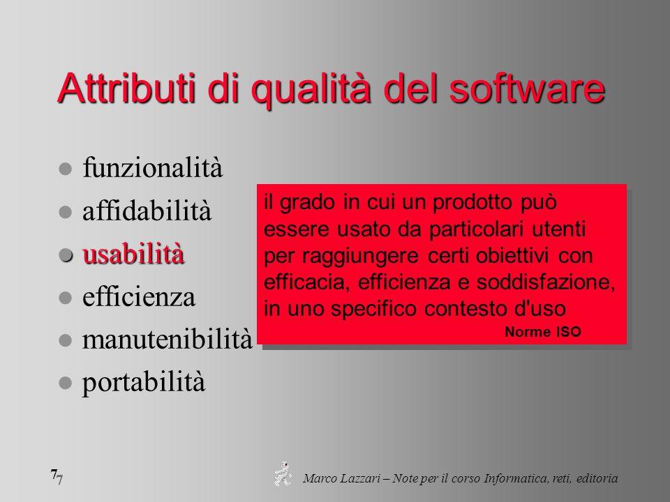Marco Lazzari – Note per il corso Informatica, reti, editoria 7 7 Attributi di qualità del software l funzionalità l affidabilità l usabilità l effici