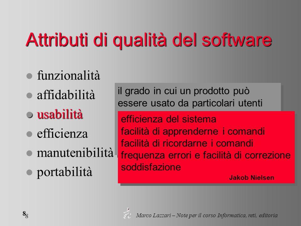 Marco Lazzari – Note per il corso Informatica, reti, editoria 8 8 Attributi di qualità del software l funzionalità l affidabilità l usabilità l effici