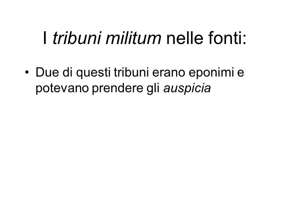 I tribuni militum nelle fonti: Due di questi tribuni erano eponimi e potevano prendere gli auspicia